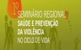 1º Seminário Regional sobre 'Saúde e Prevenção da Violência no Ciclo de Vida'